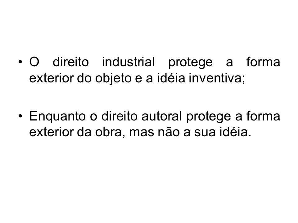 O direito industrial protege a forma exterior do objeto e a idéia inventiva; Enquanto o direito autoral protege a forma exterior da obra, mas não a sua idéia.
