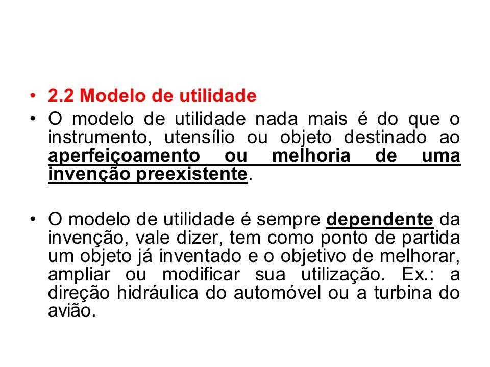 2.2 Modelo de utilidade O modelo de utilidade nada mais é do que o instrumento, utensílio ou objeto destinado ao aperfeiçoamento ou melhoria de uma invenção preexistente.