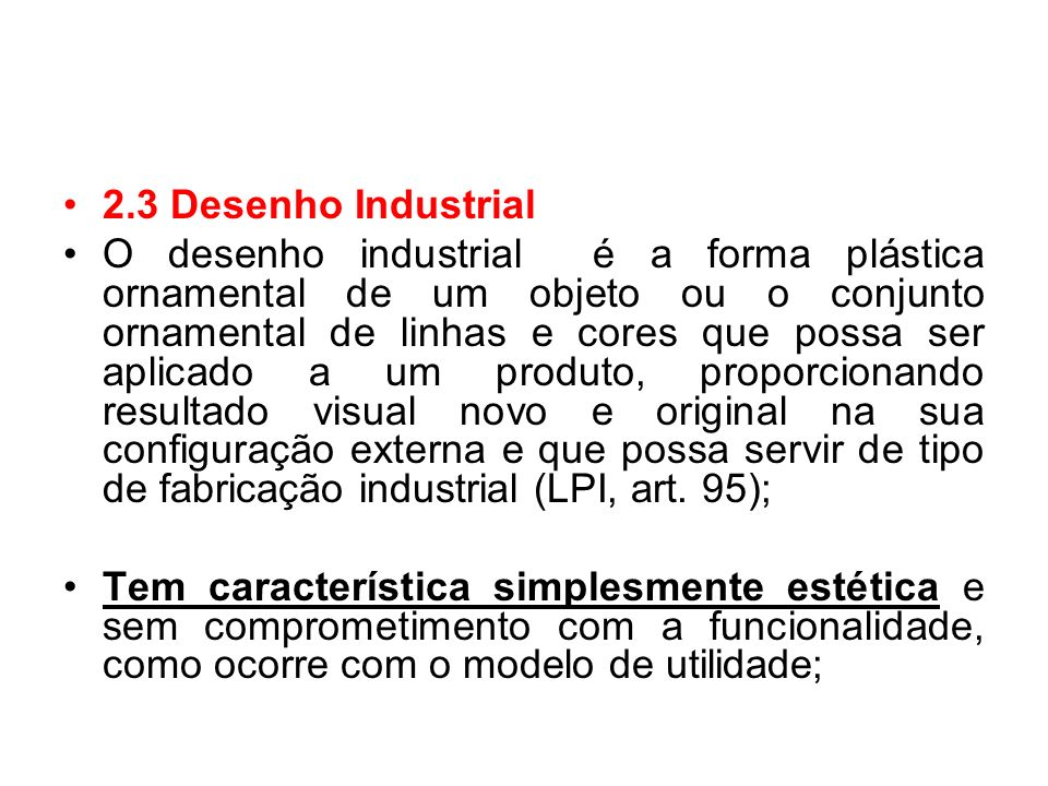 O autor do desenho industrial procura apenas agregar ao produto particularidades visuais, para propiciar ou facilitar sua comercialização.