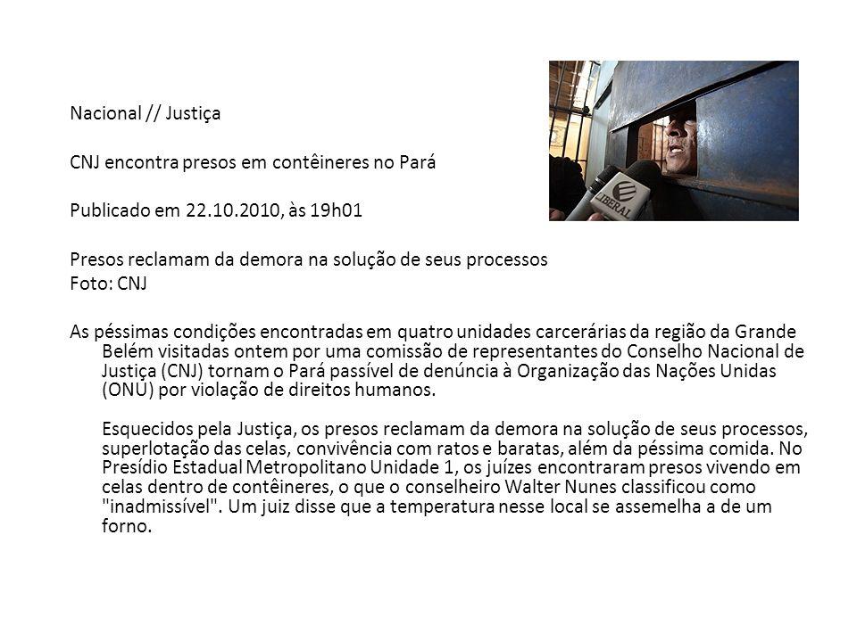 Nacional // Justiça CNJ encontra presos em contêineres no Pará Publicado em 22.10.2010, às 19h01 Presos reclamam da demora na solução de seus processo