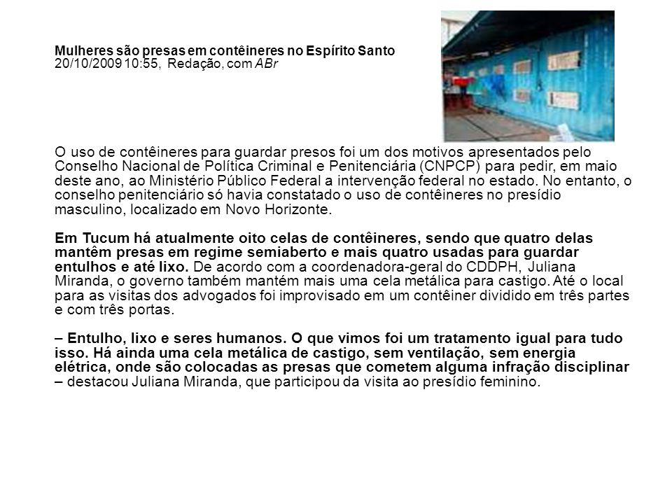 Mulheres são presas em contêineres no Espírito Santo 20/10/2009 10:55, Redação, com ABr O uso de contêineres para guardar presos foi um dos motivos ap