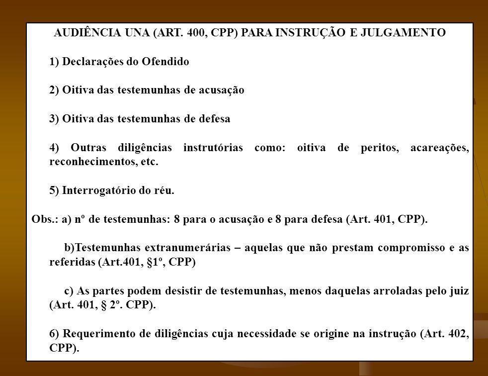 AUDIÊNCIA UNA (ART. 400, CPP) PARA INSTRUÇÃO E JULGAMENTO 1) Declarações do Ofendido 2) Oitiva das testemunhas de acusação 3) Oitiva das testemunhas d