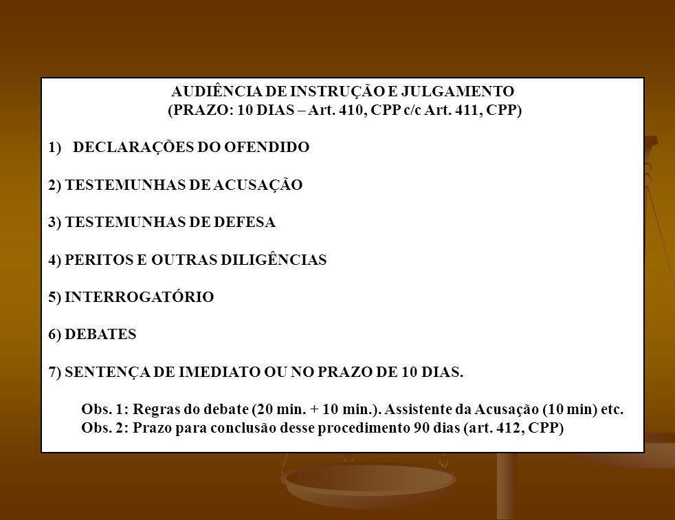 AUDIÊNCIA DE INSTRUÇÃO E JULGAMENTO (PRAZO: 10 DIAS – Art. 410, CPP c/c Art. 411, CPP) 1)DECLARAÇÕES DO OFENDIDO 2) TESTEMUNHAS DE ACUSAÇÃO 3) TESTEMU