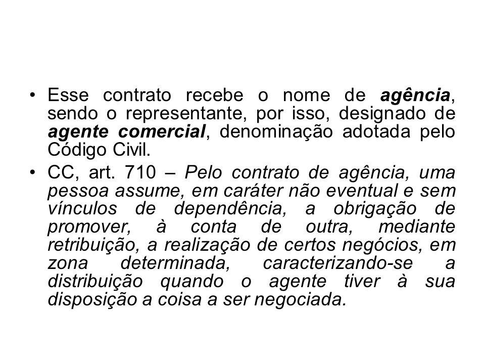 Esse contrato recebe o nome de agência, sendo o representante, por isso, designado de agente comercial, denominação adotada pelo Código Civil. CC, art