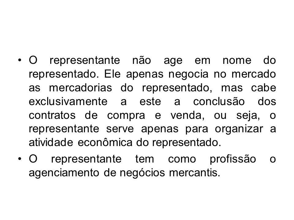O representante não age em nome do representado. Ele apenas negocia no mercado as mercadorias do representado, mas cabe exclusivamente a este a conclu
