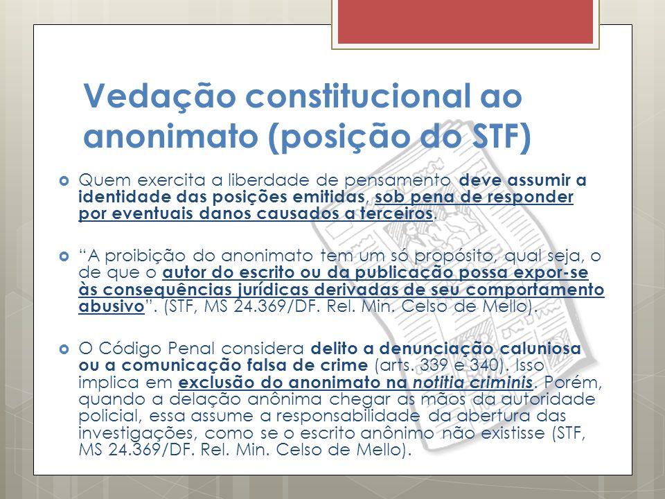 Vedação constitucional ao anonimato (posição do STF) Quem exercita a liberdade de pensamento deve assumir a identidade das posições emitidas, sob pena