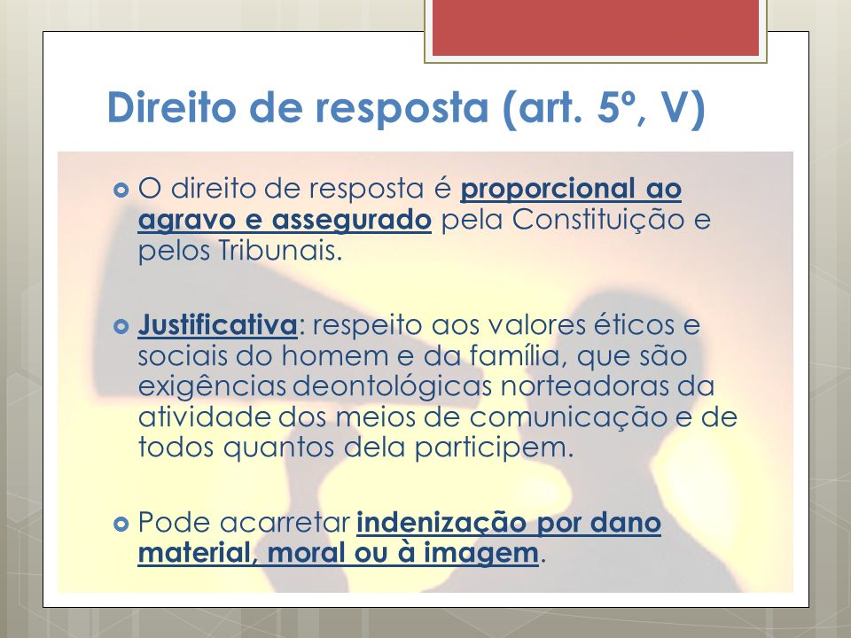 Direito de resposta (art. 5º, V) O direito de resposta é proporcional ao agravo e assegurado pela Constituição e pelos Tribunais. Justificativa : resp