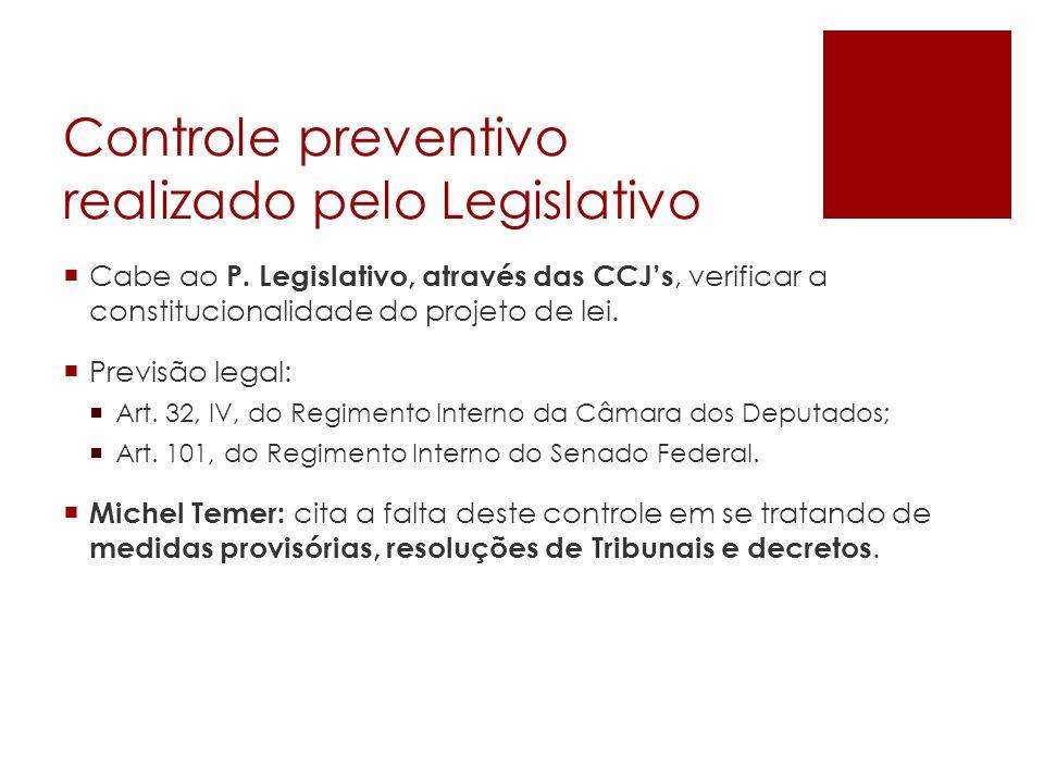Controle preventivo realizado pelo Legislativo Cabe ao P. Legislativo, através das CCJs, verificar a constitucionalidade do projeto de lei. Previsão l
