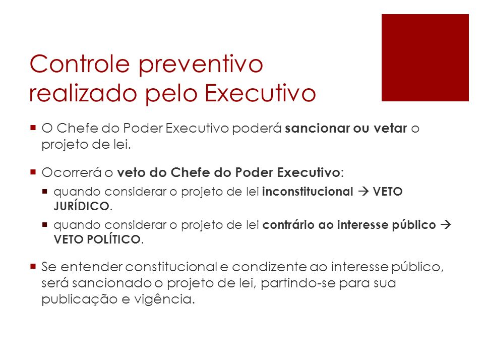 Controle preventivo realizado pelo Executivo O Chefe do Poder Executivo poderá sancionar ou vetar o projeto de lei. Ocorrerá o veto do Chefe do Poder