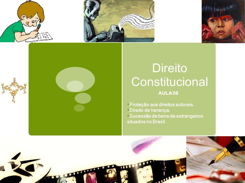 Direito Constitucional AULA 08 Proteção aos direitos autorais. Direito de herança. Sucessão de bens de estrangeiros situados no Brasil.