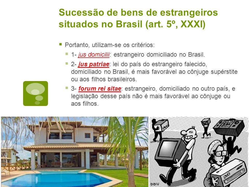 Sucessão de bens de estrangeiros situados no Brasil (art. 5º, XXXI) Portanto, utilizam-se os critérios: 1- jus domicilii: estrangeiro domiciliado no B