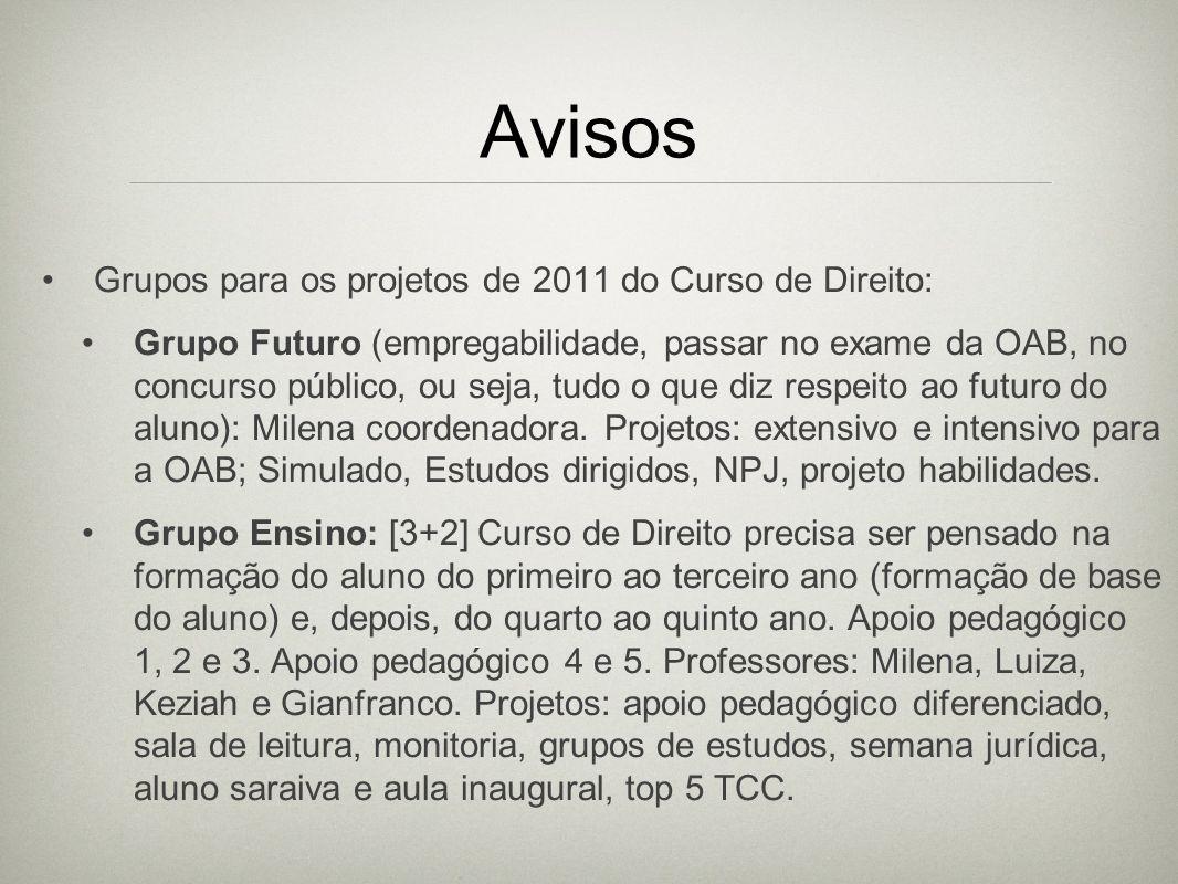 Avisos Grupos para os projetos de 2011 do Curso de Direito: Grupo Futuro (empregabilidade, passar no exame da OAB, no concurso público, ou seja, tudo