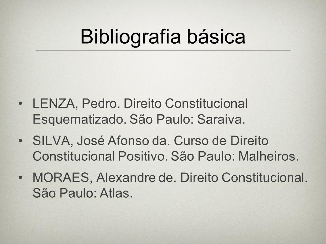 Bibliografia básica LENZA, Pedro. Direito Constitucional Esquematizado. São Paulo: Saraiva. SILVA, José Afonso da. Curso de Direito Constitucional Pos
