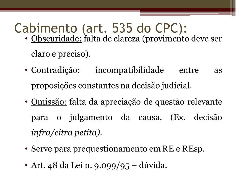 Cabimento (art. 535 do CPC): Obscuridade: falta de clareza (provimento deve ser claro e preciso). Contradição: incompatibilidade entre as proposições