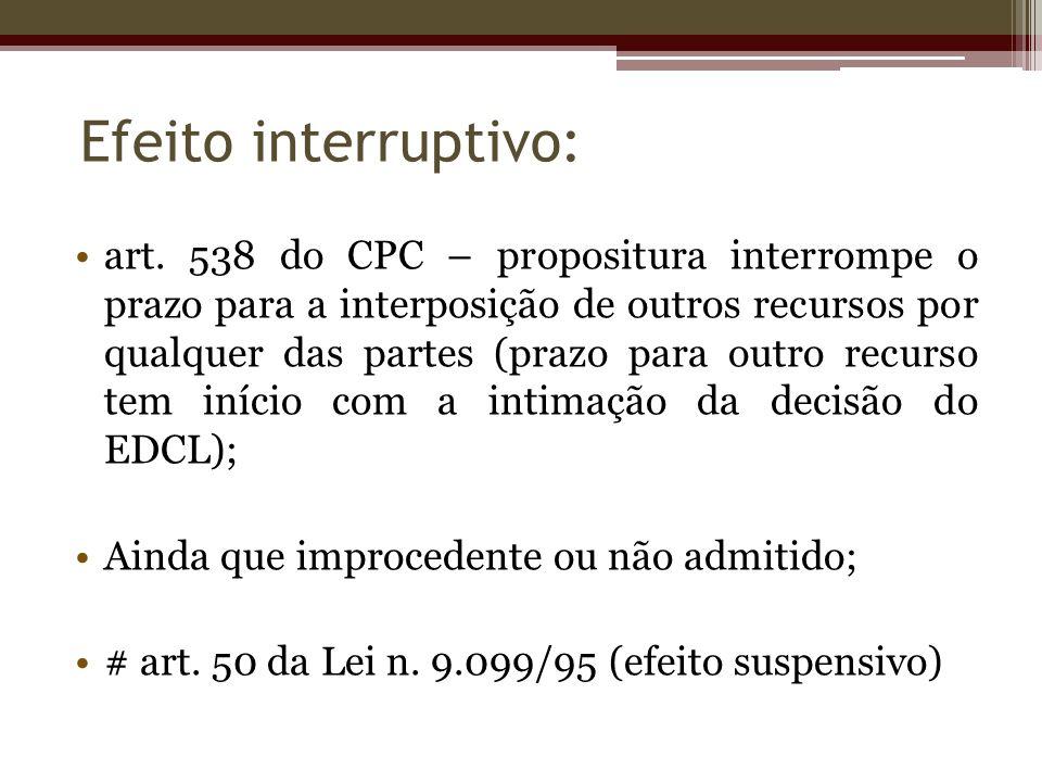 art. 538 do CPC – propositura interrompe o prazo para a interposição de outros recursos por qualquer das partes (prazo para outro recurso tem início c