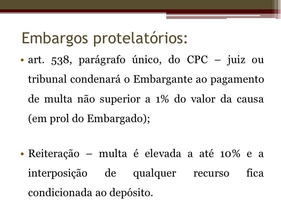 art. 538, parágrafo único, do CPC – juiz ou tribunal condenará o Embargante ao pagamento de multa não superior a 1% do valor da causa (em prol do Emba