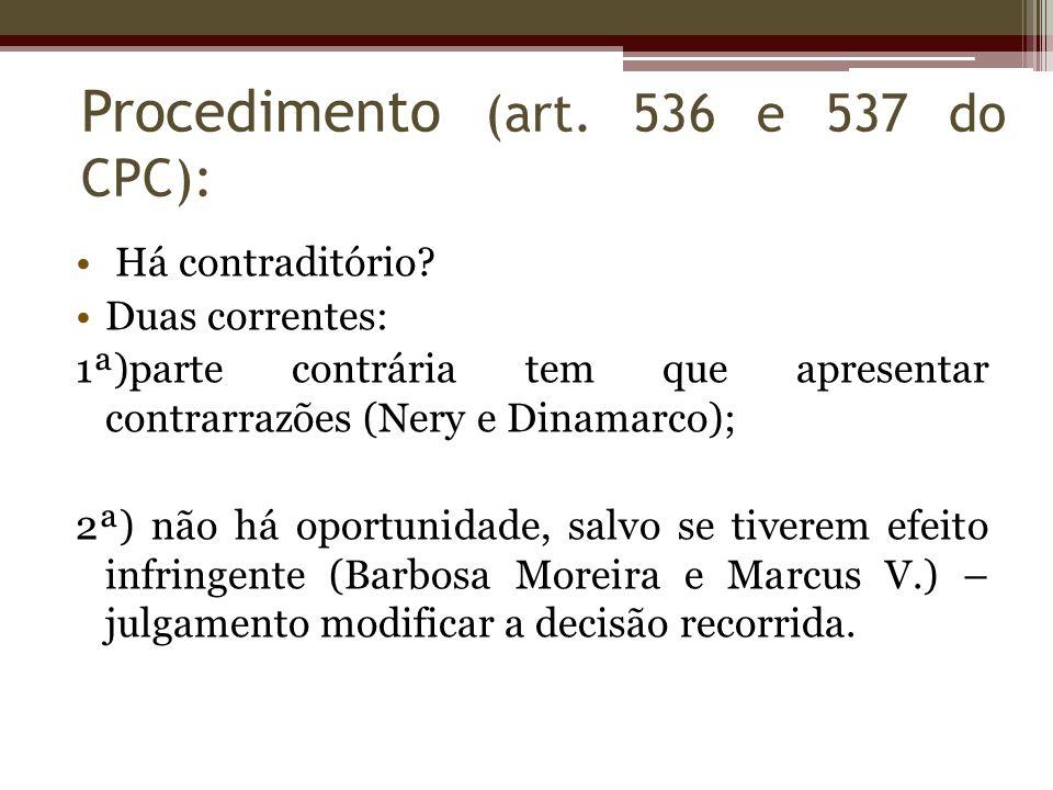 Há contraditório? Duas correntes: 1ª)parte contrária tem que apresentar contrarrazões (Nery e Dinamarco); 2ª) não há oportunidade, salvo se tiverem ef
