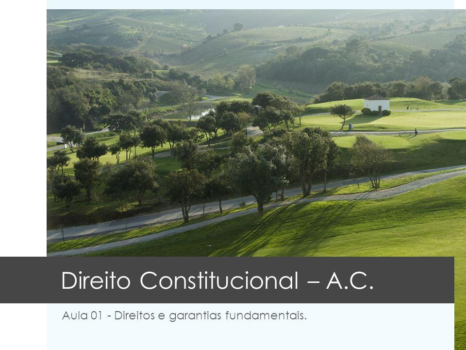 Direito Constitucional – A.C. Aula 01 - Direitos e garantias fundamentais.