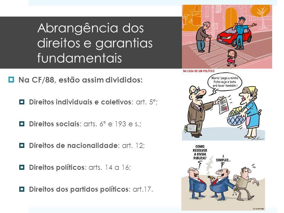 Abrangência dos direitos e garantias fundamentais Na CF/88, estão assim divididos: Direitos individuais e coletivos : art. 5º; Direitos sociais : arts