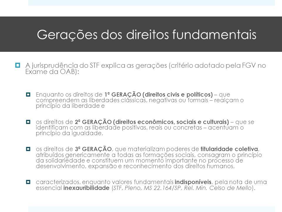Gerações dos direitos fundamentais A jurisprudência do STF explica as gerações (critério adotado pela FGV no Exame da OAB): Enquanto os direitos de 1ª