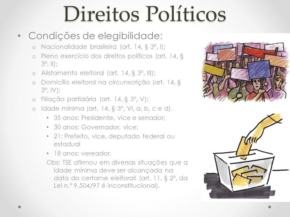 Direitos Políticos Condições de elegibilidade: o Nacionalidade brasileira (art. 14, § 3º, I); o Pleno exercício dos direitos políticos (art. 14, § 3º,