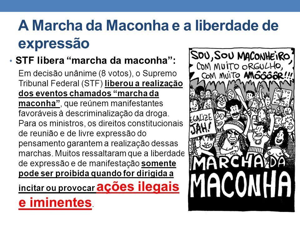 A Marcha da Maconha e a liberdade de expressão STF libera marcha da maconha: Em decisão unânime (8 votos), o Supremo Tribunal Federal (STF) liberou a