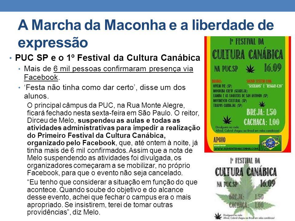 A Marcha da Maconha e a liberdade de expressão PUC SP e o 1º Festival da Cultura Canábica Mais de 6 mil pessoas confirmaram presença via Facebook. Fes