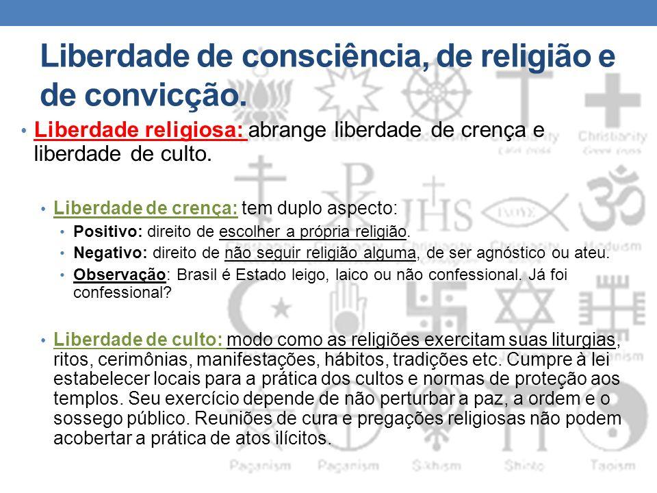 Liberdade de consciência, de religião e de convicção. Liberdade religiosa: abrange liberdade de crença e liberdade de culto. Liberdade de crença: tem