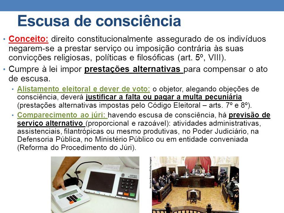 Escusa de consciência Conceito: direito constitucionalmente assegurado de os indivíduos negarem-se a prestar serviço ou imposição contrária às suas co