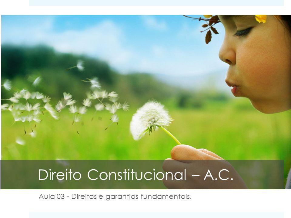 Direito Constitucional – A.C. Aula 03 - Direitos e garantias fundamentais.