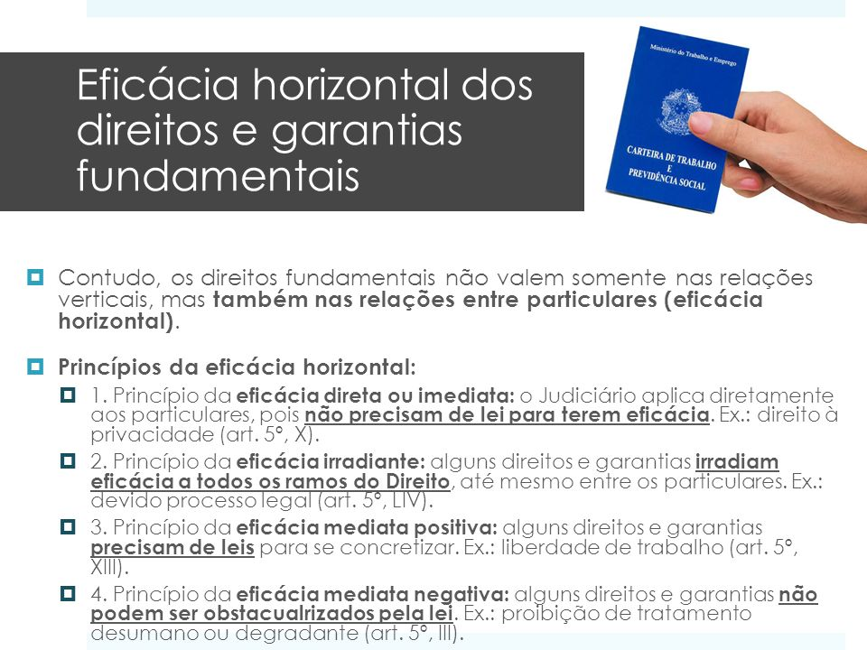 Eficácia horizontal dos direitos e garantias fundamentais Contudo, os direitos fundamentais não valem somente nas relações verticais, mas também nas r