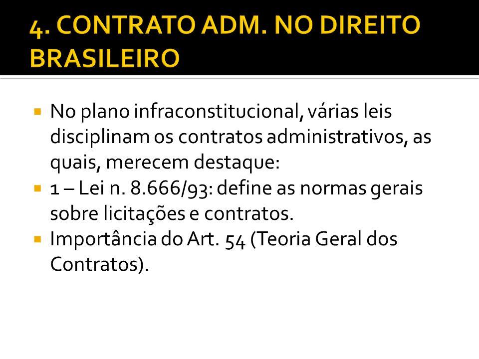 No plano infraconstitucional, várias leis disciplinam os contratos administrativos, as quais, merecem destaque: 1 – Lei n. 8.666/93: define as normas