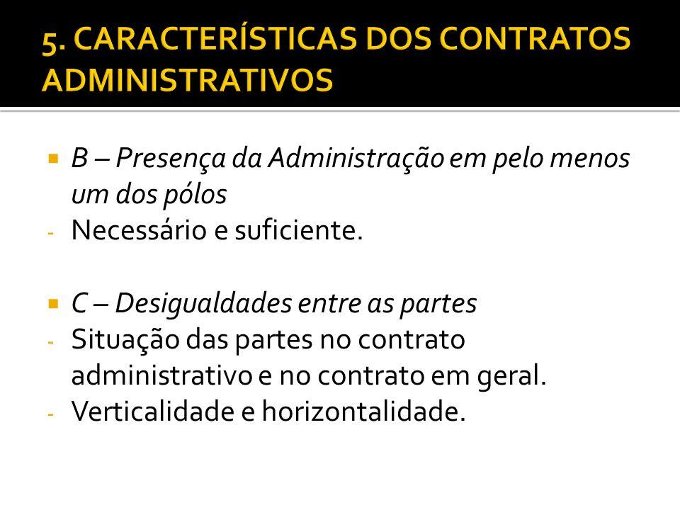 B – Presença da Administração em pelo menos um dos pólos - Necessário e suficiente. C – Desigualdades entre as partes - Situação das partes no contrat