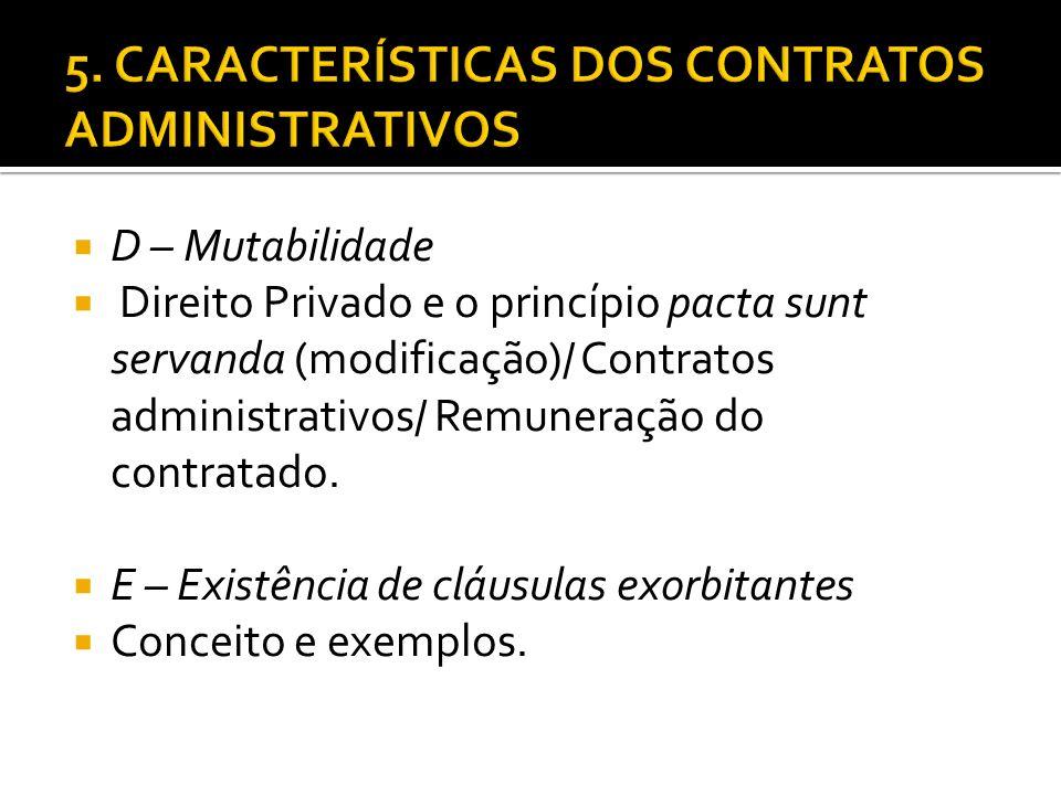 D – Mutabilidade Direito Privado e o princípio pacta sunt servanda (modificação)/ Contratos administrativos/ Remuneração do contratado. E – Existência