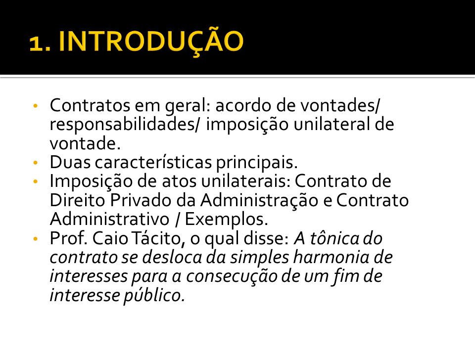 Contratos em geral: acordo de vontades/ responsabilidades/ imposição unilateral de vontade. Duas características principais. Imposição de atos unilate