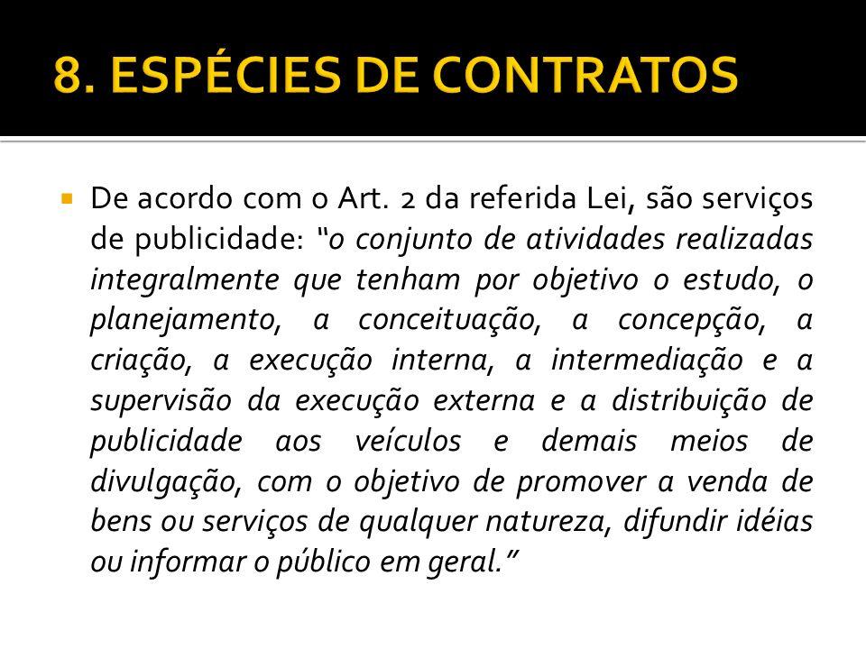 De acordo com o Art. 2 da referida Lei, são serviços de publicidade: o conjunto de atividades realizadas integralmente que tenham por objetivo o estud