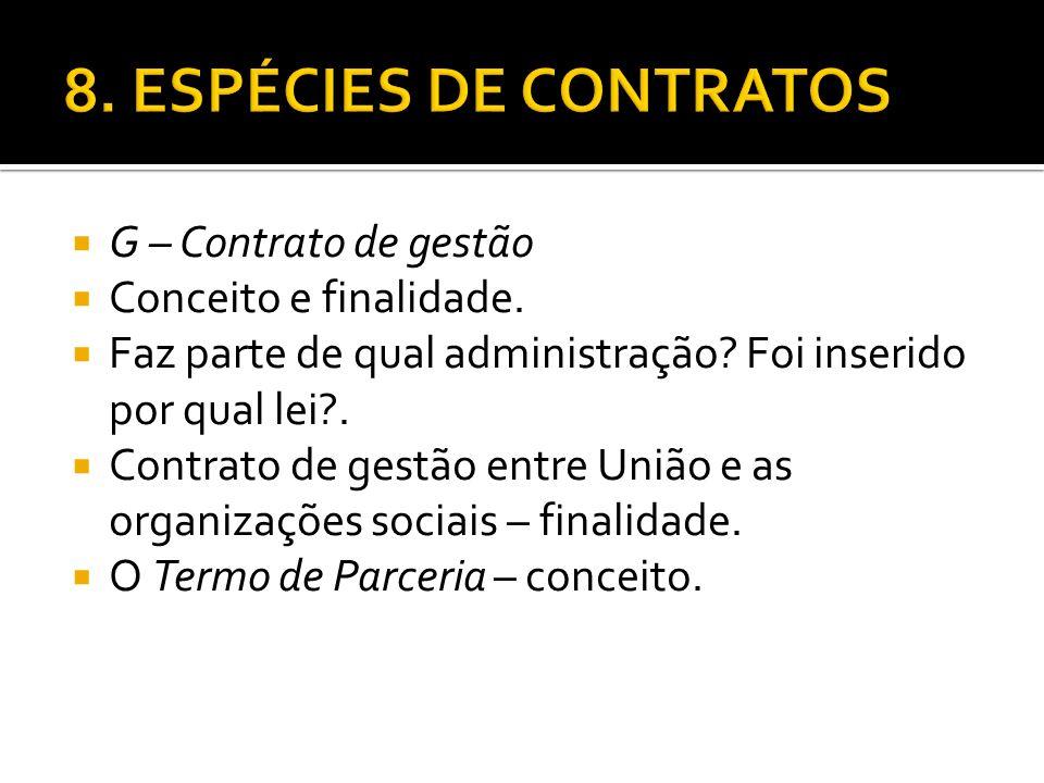 G – Contrato de gestão Conceito e finalidade. Faz parte de qual administração? Foi inserido por qual lei?. Contrato de gestão entre União e as organiz