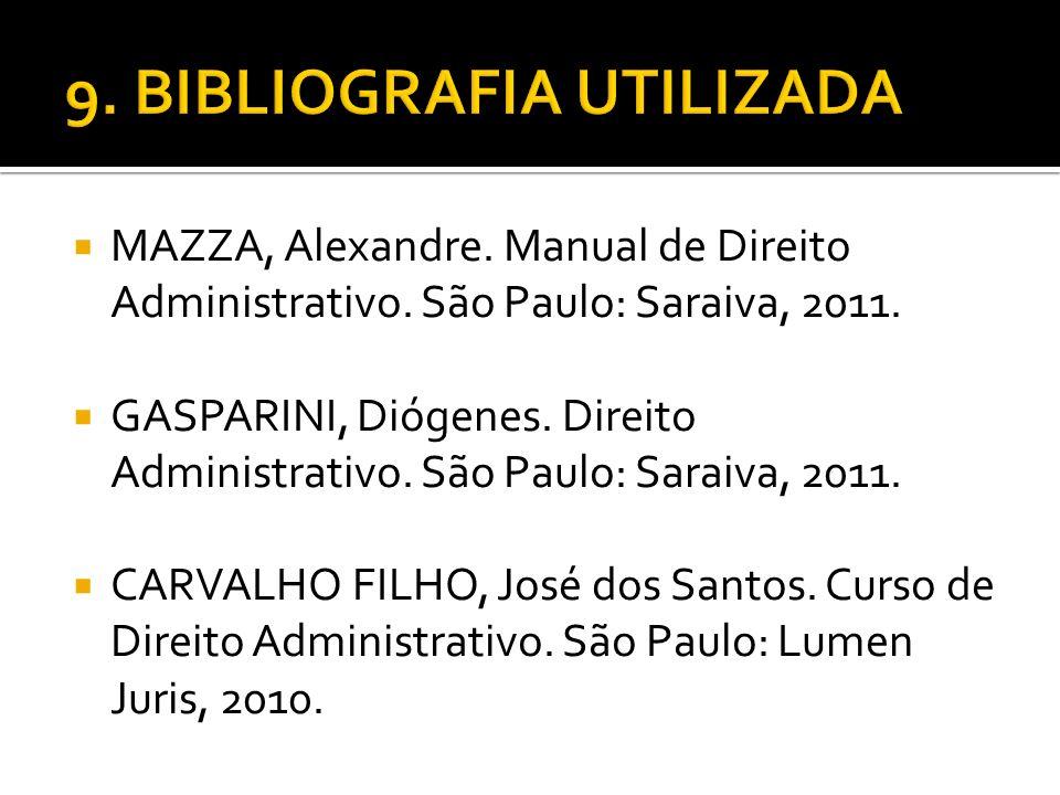 MAZZA, Alexandre. Manual de Direito Administrativo. São Paulo: Saraiva, 2011. GASPARINI, Diógenes. Direito Administrativo. São Paulo: Saraiva, 2011. C