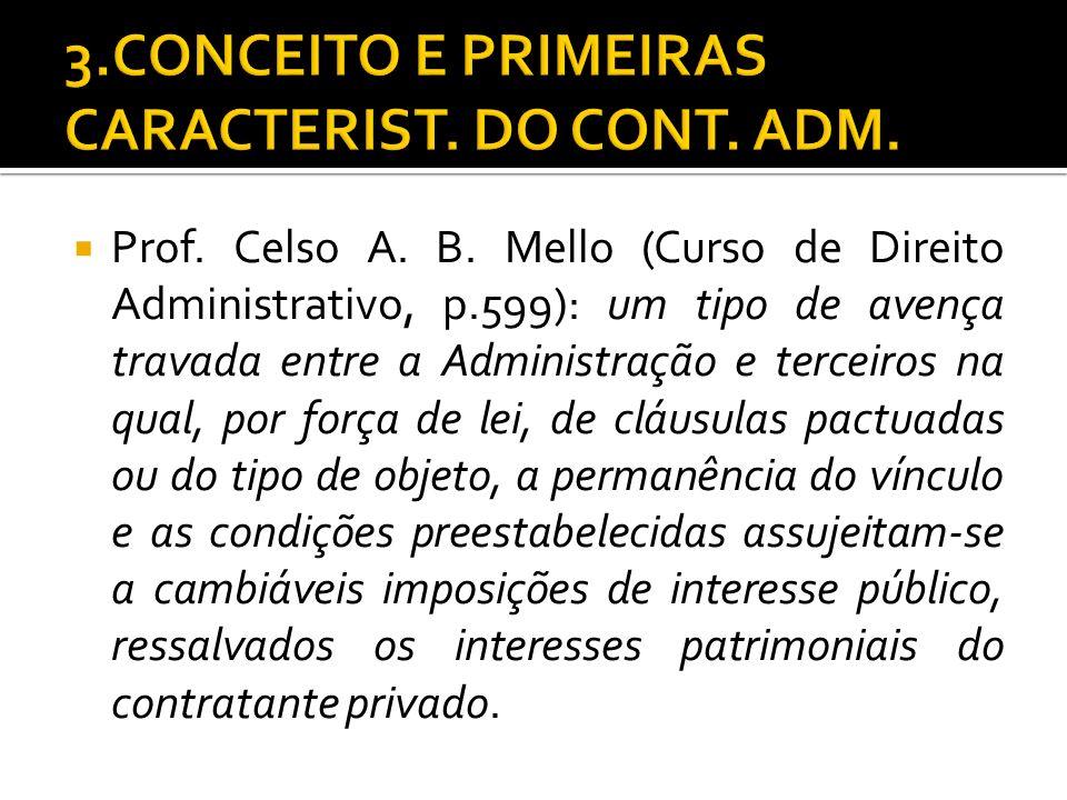 Prof. Celso A. B. Mello (Curso de Direito Administrativo, p.599): um tipo de avença travada entre a Administração e terceiros na qual, por força de le