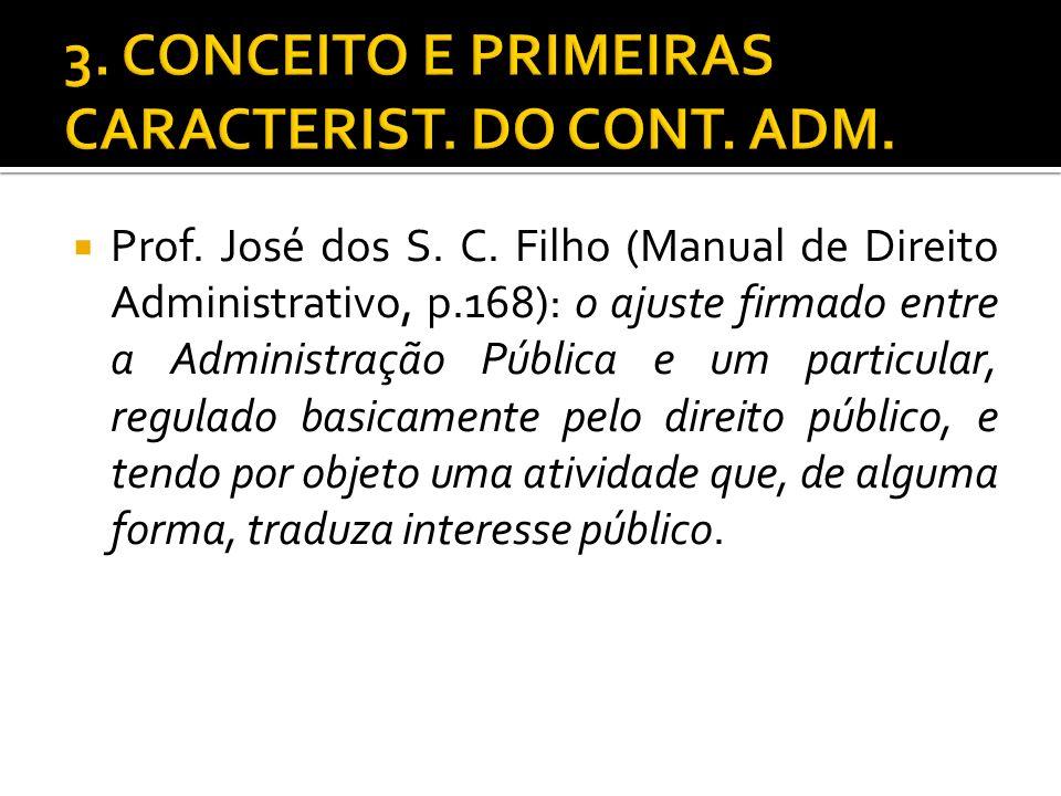 Prof. José dos S. C. Filho (Manual de Direito Administrativo, p.168): o ajuste firmado entre a Administração Pública e um particular, regulado basicam