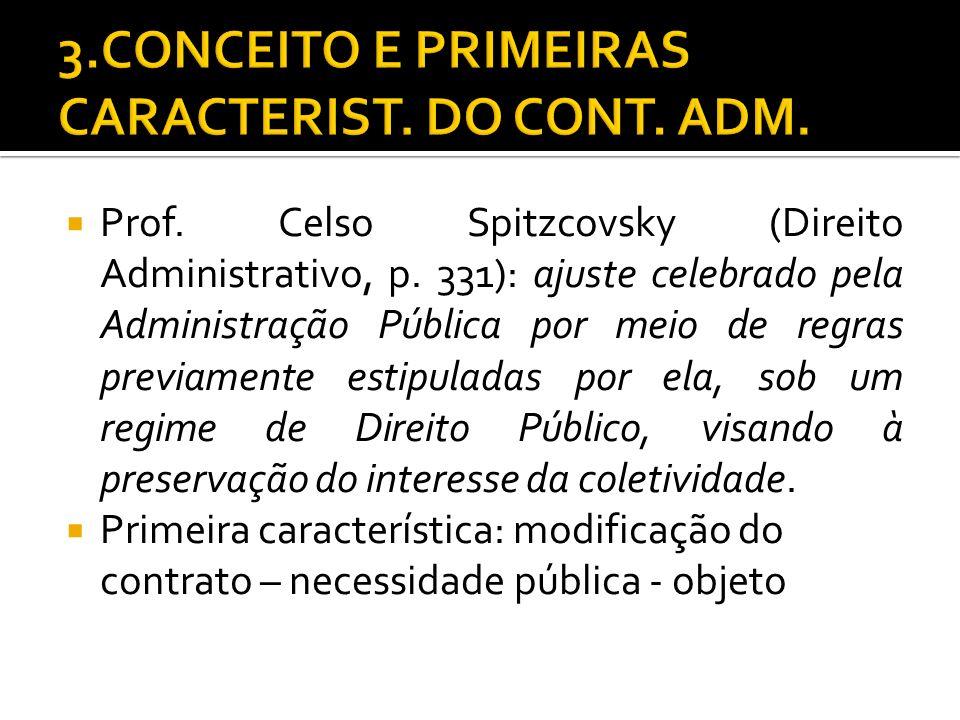 Prof. Celso Spitzcovsky (Direito Administrativo, p. 331): ajuste celebrado pela Administração Pública por meio de regras previamente estipuladas por e