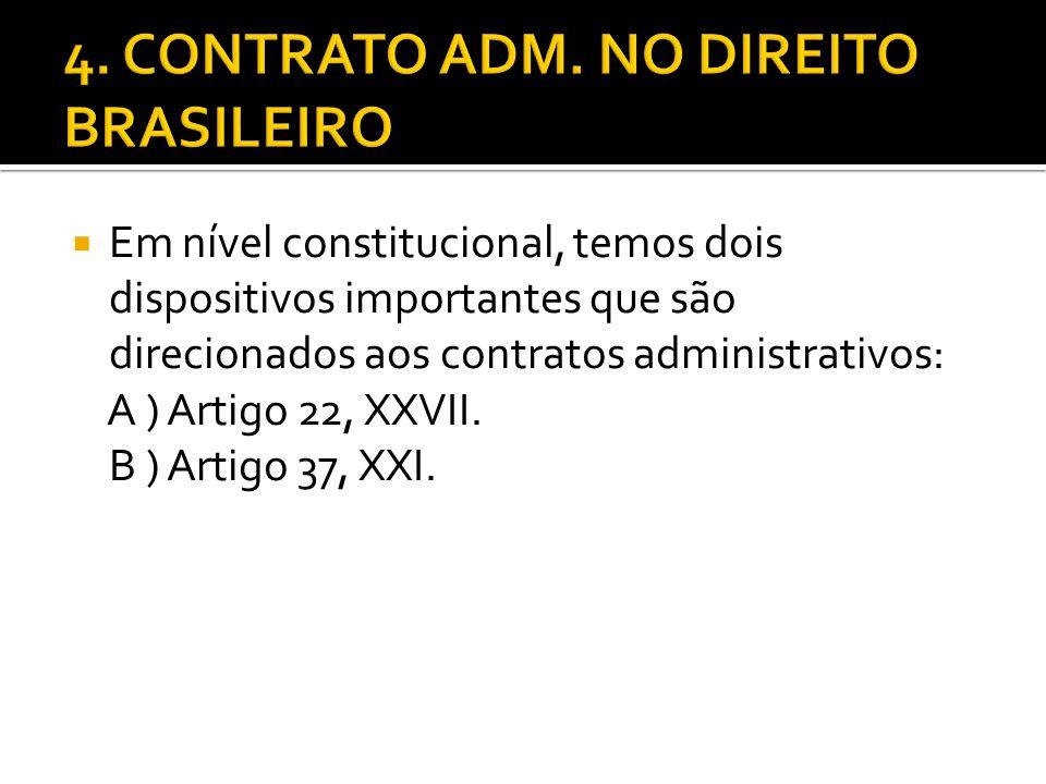 Em nível constitucional, temos dois dispositivos importantes que são direcionados aos contratos administrativos: A ) Artigo 22, XXVII. B ) Artigo 37,