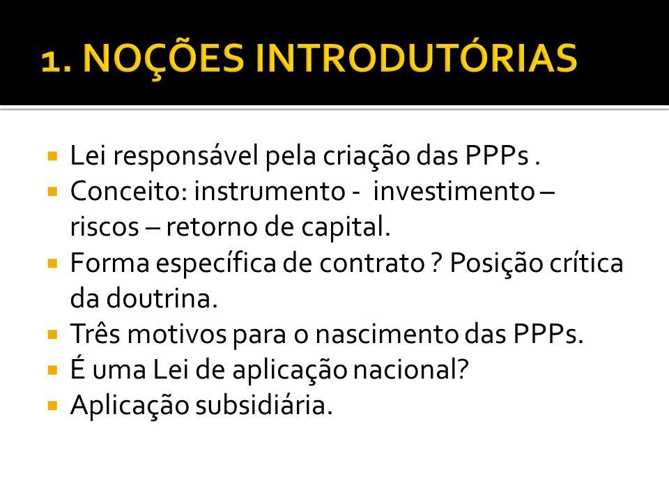 Lei responsável pela criação das PPPs. Conceito: instrumento - investimento – riscos – retorno de capital. Forma específica de contrato ? Posição crít