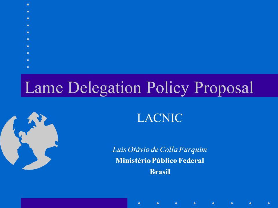 Lame Delegation Policy Proposal LACNIC Luis Otávio de Colla Furquim Ministério Público Federal Brasil