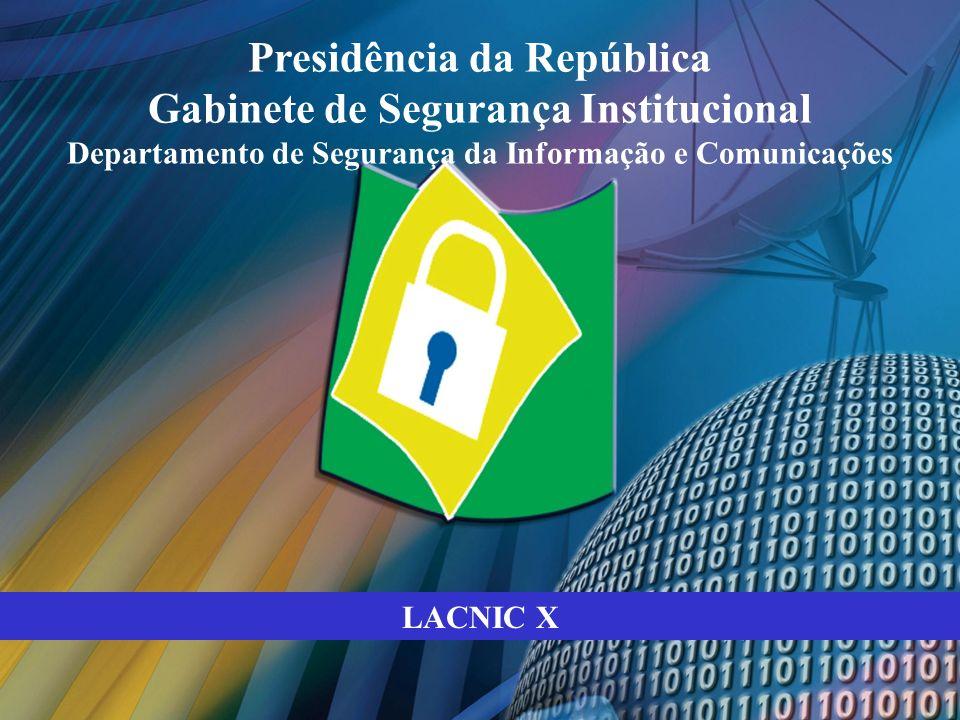 LACNIC X Presidência da República Gabinete de Segurança Institucional Departamento de Segurança da Informação e Comunicações