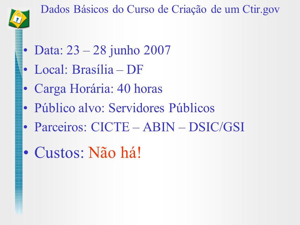 Data: 23 – 28 junho 2007 Local: Brasília – DF Carga Horária: 40 horas Público alvo: Servidores Públicos Parceiros: CICTE – ABIN – DSIC/GSI Custos: Não