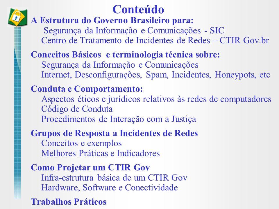 A Estrutura do Governo Brasileiro para: Segurança da Informação e Comunicações - SIC Centro de Tratamento de Incidentes de Redes – CTIR Gov.br Conceit