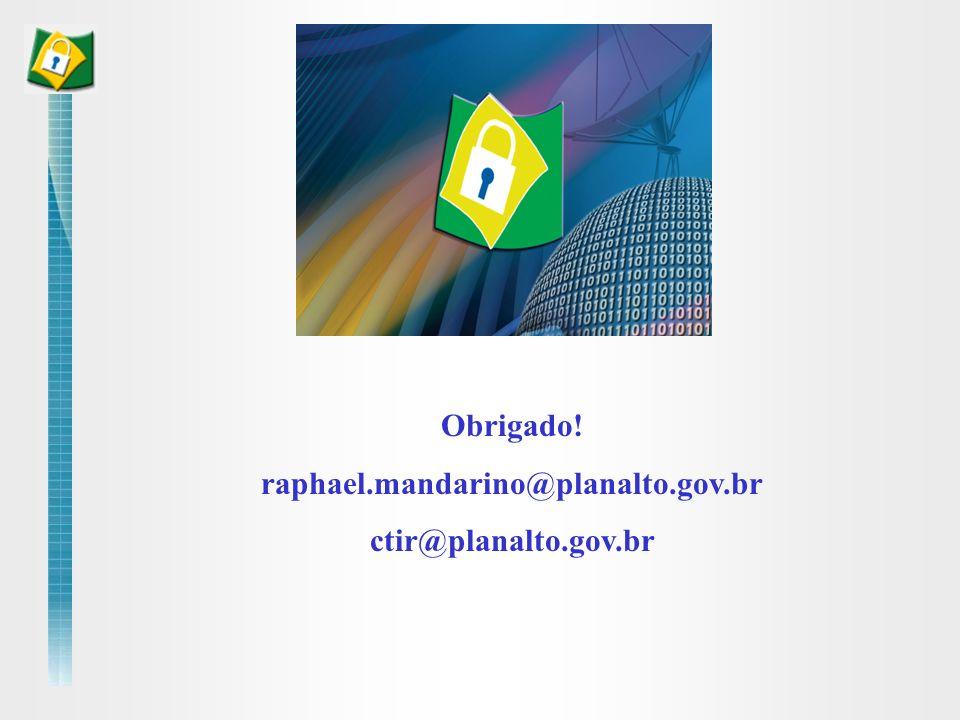 Obrigado! raphael.mandarino@planalto.gov.br ctir@planalto.gov.br