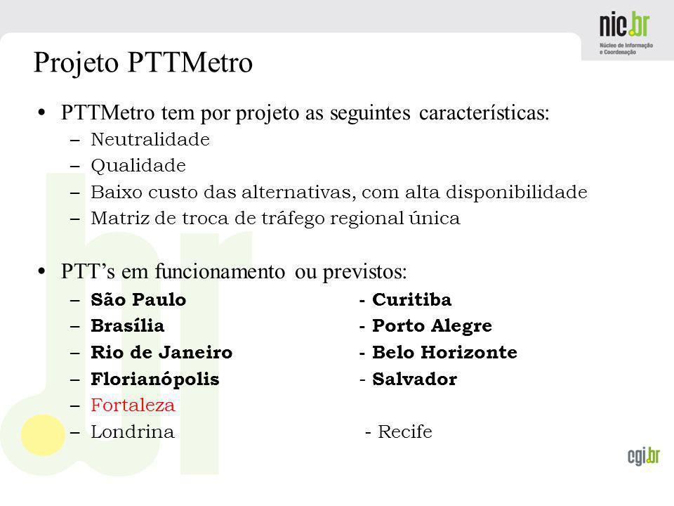 www.cgi.br Projeto PTTMetro PTTMetro tem por projeto as seguintes características: – –Neutralidade – –Qualidade – –Baixo custo das alternativas, com a
