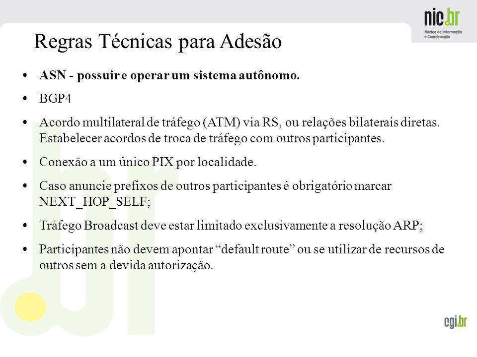 www.cgi.br Regras Técnicas para Adesão ASN - possuir e operar um sistema autônomo. BGP4 Acordo multilateral de tráfego (ATM) via RS, ou relações bilat